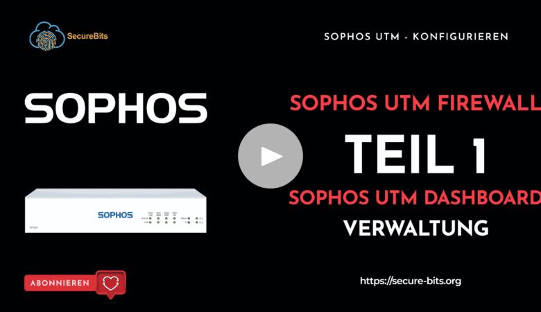 Sophos UTM konfigurieren - Teil 1 | Dashboard - Verwaltung