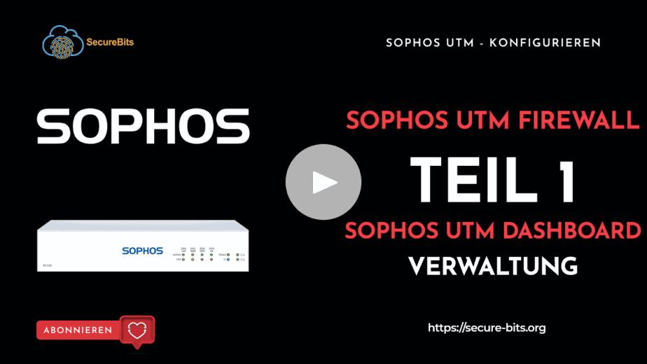 Sophos UTM konfigurieren - Teil 1   Dashboard - Verwaltung